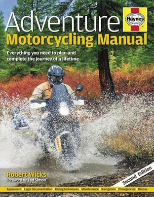 Adventure Motorcycling Manual - Everything You Need to Plan and Complete the Journey of a Lifetime
