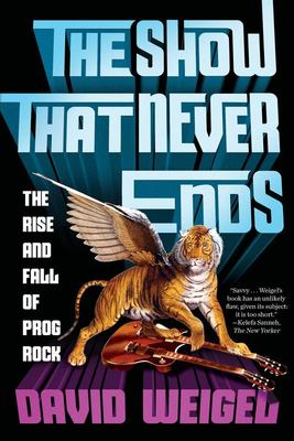 The Show That Never Ends - The Rise and Fall of Prog Rock