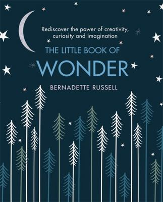 The Little Book of Wonder: Everyday Actions to Help You Rediscover the Power of Awe