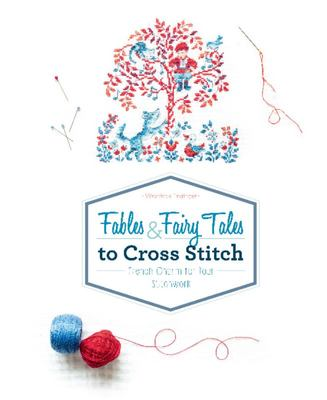 Fables and Fairy Tales to Cross Stitch - French Charm for Your Stitchwork