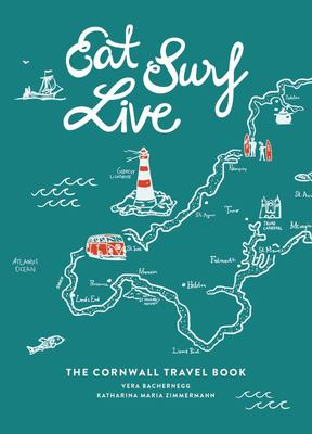Eat Surf Live - The Cornwall Travel Book
