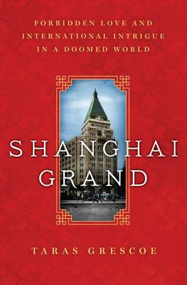 Shanghai Grand - Forbidden Love and International Intrigue in a Doomed World
