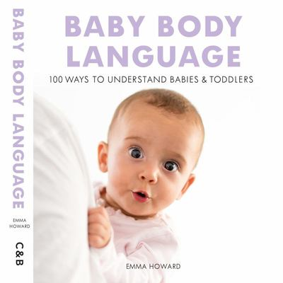 Baby Body Language - 100 Ways to Understand Babies and Toddlers