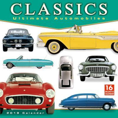 2019 Classics - Ultimate Automobiles 16-Month Wall Calendar: by Sellers Publishing