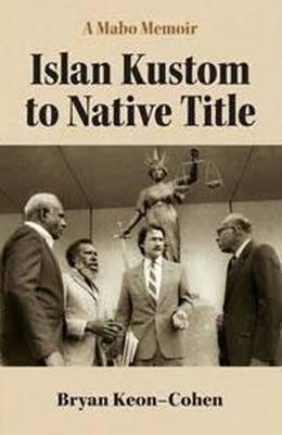 A Mabo Memoir: Islan Kustom to Native Title