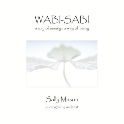 Wabi-Sabi ;A Way of Seeing : a Way of Being