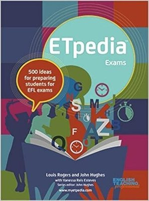 ETpedia Exams : 500 ideas for preparing students for EFL exams