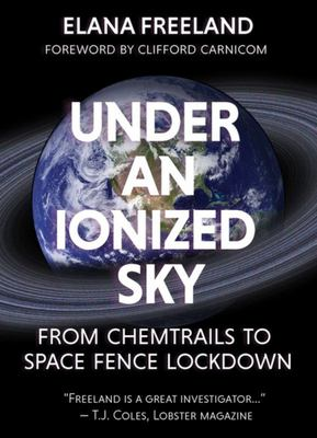 Under an Ionized Sky - From Chemtrails to Space Fence Lockdown