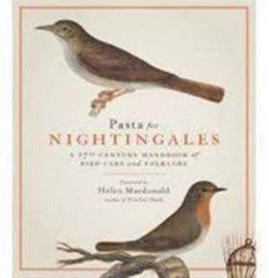 Pasta for Nightingales : A Seventeenth-Century Handbook of Bird-care and Folklore