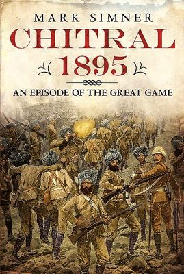 Chitral 1895 - An Episode of the Great Game