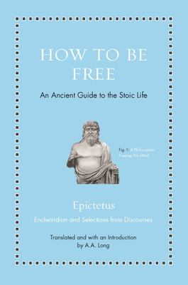 How to Be Free - An Ancient Guide to the Stoic Life