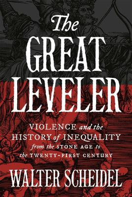 The Great Leveler - Violence and the History of Inequality from the Stone Age to the Twenty-First Century