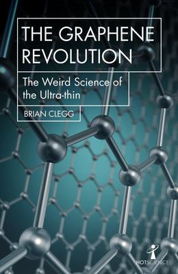 The Graphene Revolution - The Weird Science of the Ultra-Thin