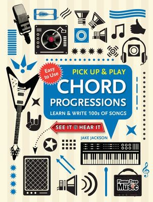 Chord Progressions (Pick up and Play) - Learn and Write 100s of Songs