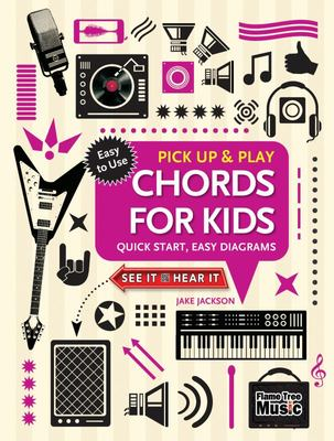 Chords for Kids (Pick up and Play) - Quick Start, Easy Diagrams