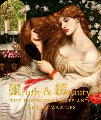 Truth & Beauty - Pre-Raphaelites and Their Sources of Inspirations
