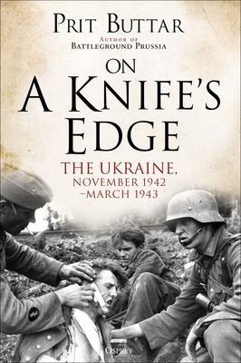 On a Knife's Edge - The Ukraine, November 1942-March 1943