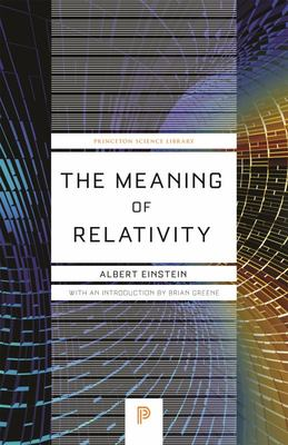 The Meaning of Relativity - Including the Relativistic Theory of the Non-Symmetric Field