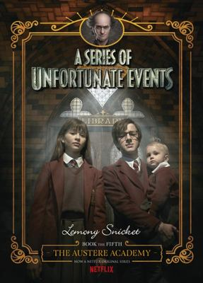 The Austere Academy (#5 A Series of Unfortunate Events) - Netflix Tie-in Edition