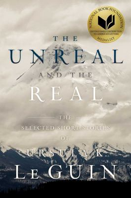The Unreal and the Real - The Selected Short Stories of Ursula K. Le Guin