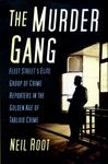 The Murder Gang - Fleet Street's Elite Group of Crime Reporters in the Golden Age of Tabloid Crime