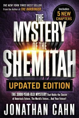 The Mystery of the Shemitah - The 3000-Year-Old Mystery That Holds the Secret of America's Future, the World's Future... and Your Future!