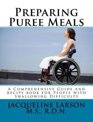Preparing Puree Meals - Comprehensive Guide and Puree Recipe Book for People with Swallowing Difficulty