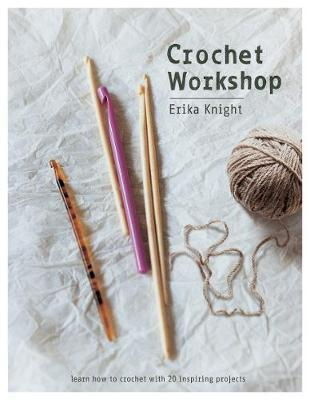 Crochet Workshop : Learn How to Crochet With 20 Inspiring Projects