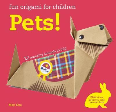 Pets!: 12 Amazing Animals to Fold (Fun Origami for Children)