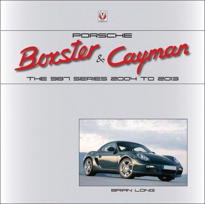 Porsche Boxster and Cayman - The 987 Series 2005 to 2012