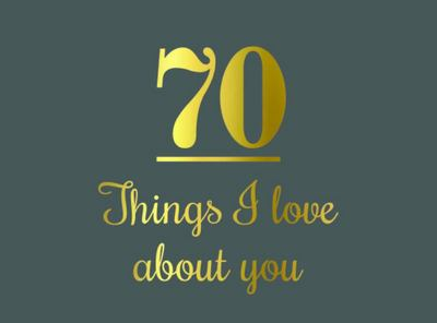 70 Things I Love about You