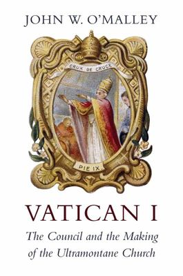 Vatican I - The Council and the Making of the Ultramontane Church