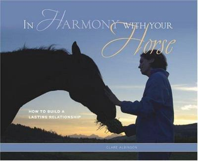 In Harmony with Your Horse - How to Build a Lasting Relationship