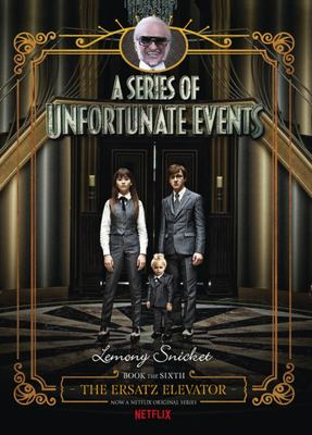 The Ersatz Elevator (A Series of Unfortunate Events #6) - Netflix Tie-in Edition