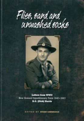 Flies, Sand and Unwashed Socks - Letters from WWII: New Zealand Expeditionary Force 1940-1943