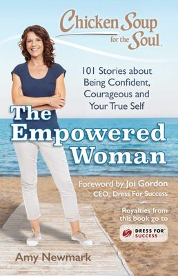 Chicken Soup for the Soul: the Empowered Woman - 101 Stories about Being Fierce, Confident and Your True Self