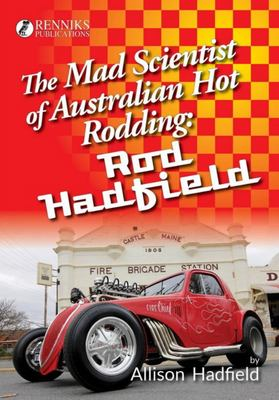 The Mad Scientist of Australian Hot Rodding - Rod Hadfield