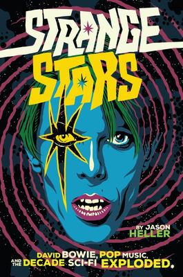 Strange Stars - David Bowie, Pop Music, and the Decade Sci-Fi Exploded