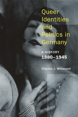 Queer Identities and Politics in Germany - A History, 1880 - 1945
