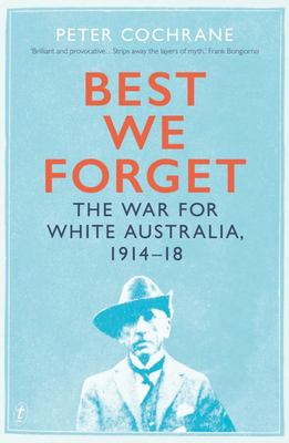 Best We Forget - The War for White Australia, 1914-18
