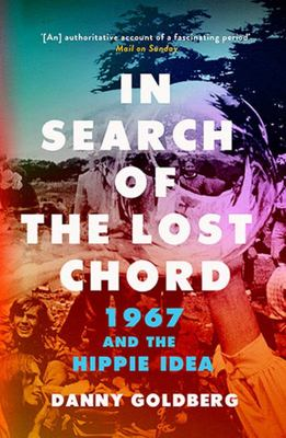 In Search of the Lost Chord : 1967 and the Hippie Idea