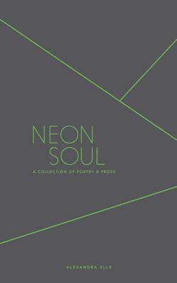 Neon Soul : A Collection of Poetry & Prose