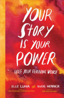Your Story Is Your Power : Free Your Feminine Voice