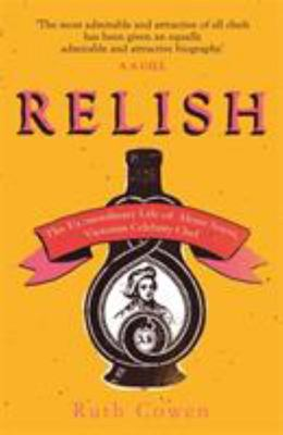 Relish: The Extraordinary Life of Alexis Soyer, Victorian Celebrity Chef