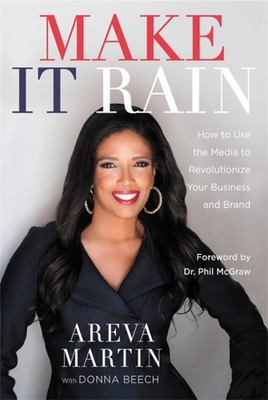 Make It Rain! - How to Use the Media to Revolutionize Your Business & Brand