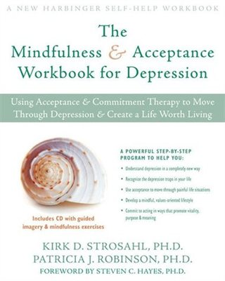 The Mindfulness & Acceptance Workbook for Depression: Using acceptance & commitment therapy to move through depression & create a life worth living  (includes CD)