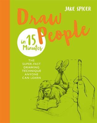 Draw People in 15 Minutes - Amaze Your Friends with Your Drawing Skills