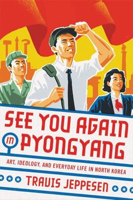 See You Again in Pyongyang - A Journey into Kim Jong un's North Korea