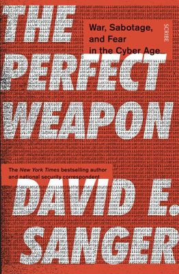 Perfect Weapon: War, Sabotage & Fear in the Cyber Age