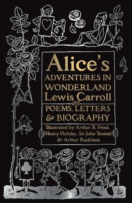 Alice's Adventures in Wonderland  - Unabridged, with Poems, Letters and Biography
